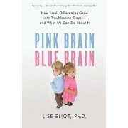 Pink Brain, Blue Brain: How Small Differences Grow Into Troublesome Gaps -- And What We Can Do about It, Paperback/Lise Eliot