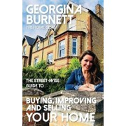The Street-wise Guide to Buying, Improving and Selling Your Home, Paperback/Georgina Burnett