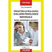 Pregatirea si realizarea evaluarii psihologice individuale: norme, metodologie si proceduri (eBook)