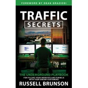 Traffic Secrets: The Underground Playbook for Filling Your Websites and Funnels with Your Dream Customers, Hardcover/Russell Brunson