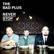 Bad Plus - Never Stop- Ltd- (0602527457581) (1 CD)