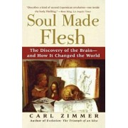 Soul Made Flesh: The Discovery of the Brain--And How It Changed the World, Paperback/Carl Zimmer