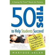 50 Tips to Help Students Succeed: Develop Your Student's Time-Management and Executive Skills for Life, Paperback/Marydee Sklar