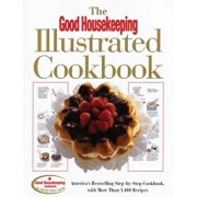 The Good Housekeeping Illustrated Cookbook: America's Bestselling Step-By-Step Cookbook, with More Than 1,400 Recipes, Hardcover/Good Housekeeping