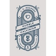 Humble Calvinism: And If I Know the Five Points, But Have Not Love ..., Paperback/J. A. Medders