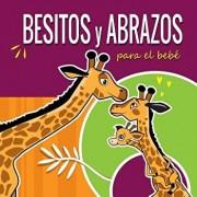Besitos Y Abrazos Para El Beb : Cuentos Infantiles En Espa ol Para Ni os de 2 a 4 A os. Spanish Books for Kids 2-4. Hugs and Kisses (Spanish Language, Paperback/Pedro Gutierrez