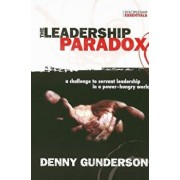 The Leadership Paradox: A Challenge to Servant Leadership in a Power-Hungry World, Paperback/Denny Gunderson