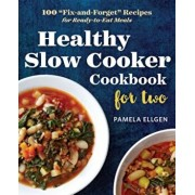 Healthy Slow Cooker Cookbook for Two: 100 -Fix-And-Forget- Recipes for Ready-To-Eat Meals, Paperback/Pamela Ellgen