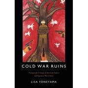 Cold War Ruins. Transpacific Critique of American Justice and Japanese War Crimes, Paperback/Lisa Yoneyama