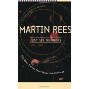 Just Six Numbers: The Deep Forces That Shape the Universe, Paperback/Martin Rees