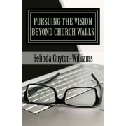 Pursuing the Vision Beyond Church Walls: Taking Authority of the Gifts Within