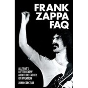 Frank Zappa FAQ: All That's Left to Know about the Father of Invention, Paperback/John Corcelli