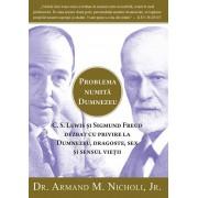 Problema numita Dumnezeu. C.S. Lewis si Sigmund Freud dezbat cu privire la Dumnezeu dragoste sex si sensul vietii