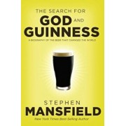 The Search for God and Guinness: A Biography of the Beer That Changed the World, Paperback/Stephen Mansfield