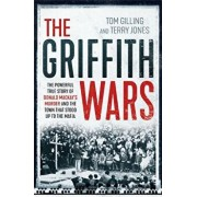 The Griffith Wars: The Powerful True Story of Donald Mackay's Murder and the Town That Stood Up to the Mafia, Paperback/Tom Gilling