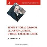Temps et espace(s) dans le journal intime d'Henri Frederic Amiel/Elena Manoliu