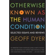 Otherwise Known as the Human Condition: Selected Essays and Reviews, 1989-2010, Paperback