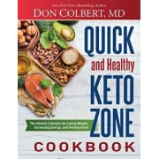 Quick and Healthy Keto Zone Cookbook: The Holistic Lifestyle for Losing Weight, Increasing Energy, and Feeling Great, Hardcover/Don Colbert