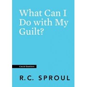 What Can I Do with My Guilt?, Paperback/R. C. Sproul