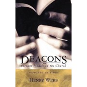 Deacons: Servant Models in the Church, Hardcover/Henry Webb