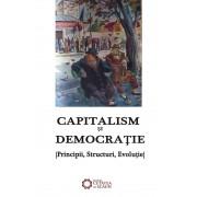 Capitalism si democratie. Principii, Structuri, Evolutie.