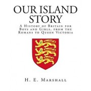 Our Island Story: A History of Britain for Boys and Girls, from the Romans to Queen Victoria, Paperback/H. E. Marshall