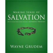 Making Sense of Salvation: One of Seven Parts from Grudem's Systematic Theology, Paperback/Wayne A. Grudem