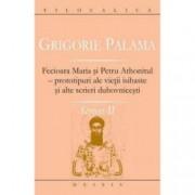 Scrieri II. Fecioara Maria si Petru Athonitul - prototipuri ale vietii isihaste si alte scrieri duhovnicesti