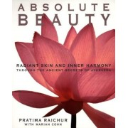 Absolute Beauty: Radiant Skin and Inner Harmony Through the Ancient Secrets of Ayurveda, Paperback