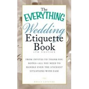The Everything Wedding Etiquette Book: From Invites to Thank-You Notes - All You Need to Handle Even the Stickiest Situations with Ease, Paperback/Holly LeFevre
