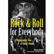 Rock & Roll for Everybody: A Photographic Tour of Today's Bands, Paperback/Steven Sanchez