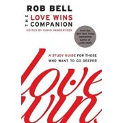 The Love Wins Companion: A Study Guide for Those Who Want to Go Deeper, Paperback/Rob Bell