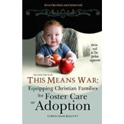 This Means War: Equipping Christian Families for Foster Care or Adoption, Paperback (2nd Ed.)/Cheryl Sasai Ellicott