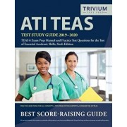 ATI TEAS Test Study Guide 2019-2020: TEAS 6 Exam Prep Manual and Practice Test Questions for the Test of Essential Academic Skills, Sixth Edition, Paperback/Trivium Health Care Exam Prep Team