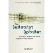 From Counterculture to Cyberculture - Stewart Brand, the Whole Earth Network, and the Rise of Digital Utopianism (Turner Fred)(Paperback) (9780226817422)