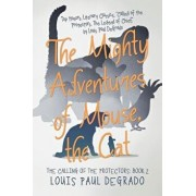 The Mighty Adventures of Mouse, the Cat: The Calling of the Protectors: Book 2, Paperback/Louis Paul Degrado