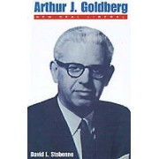 Arthur J. Goldberg by David L. Stebenne