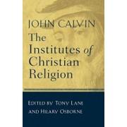 The Institutes of Christian Religion, Paperback/John Calvin