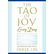 The Tao of Joy Every Day: 365 Days of Tao Living, Paperback/Derek Lin