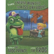 Frankly, I Never Wanted to Kiss Anybody!: The Story of the Frog Prince as Told by the Frog, Hardcover/Nancy Loewen