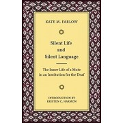 Silent Life and Silent Language - The Inner Life of a Mute in an Institution for the Deaf, Paperback/Kate M. Farlow