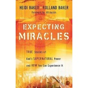 Expecting Miracles: True Stories of God's Supernatural Power and How You Can Experience It, Paperback/Heidi Baker