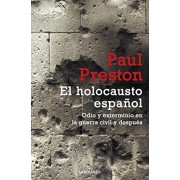 El Holocausto Espanol: Odio y Exterminio en la Guerra Civil y Despues = The Spanish Holocaust, Paperback