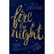 Fire by Night: Finding God in the Pages of the Old Testament, Paperback/Melissa Florer-Bixler