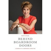 Behind Boardroom Doors: : Lessons from a Corporate Director, Paperback/Betsy Atkins