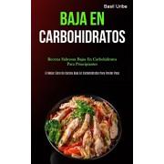 Baja En Carbohidratos: Recetas sabrosas bajas en carbohidratos para principiantes (El mejor libro de cocina bajo en carbohidratos para perder, Paperback/Basil Uribe