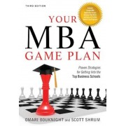 Your MBA Game Plan: Proven Strategies for Getting Into the Top Business Schools, Paperback