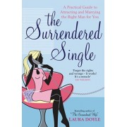 Surrendered Single. A Practical Guide To Attracting And Marrying The Right Man For You, Paperback/Laura Doyle