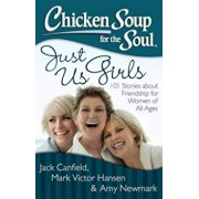 Chicken Soup for the Soul: Just Us Girls: 101 Stories about Friendship for Women of All Ages, Paperback/Jack Canfield
