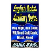 English Modal Auxiliary Verbs: May, Might, Can, Could, Will, Would, Shall, Should, Must, Need, Paperback/MR Manik Joshi